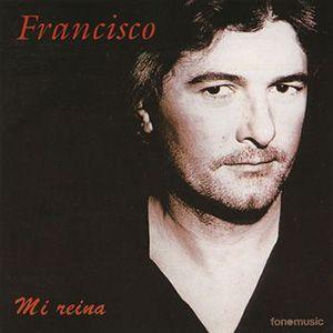 Francisco - Mi Reina